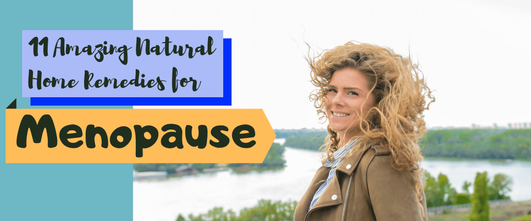 11 Amazing Natural Home Remedies for Menopause