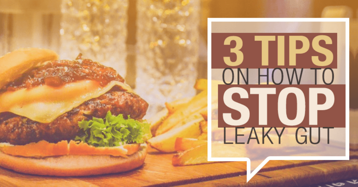 3 Tips On How To Stop Leaky Gut