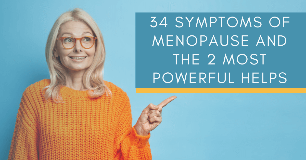 34 Symptoms of Menopause and the 2 Most Powerful Helps
