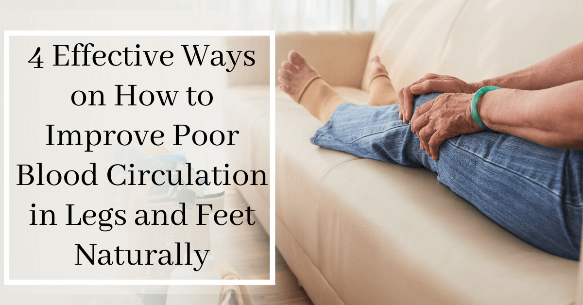 4 Effective Ways on How to Improve Poor Blood Circulation in Legs and Feet Naturally