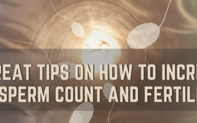 5 Great Tips on How to Increase Sperm Count and Fertility