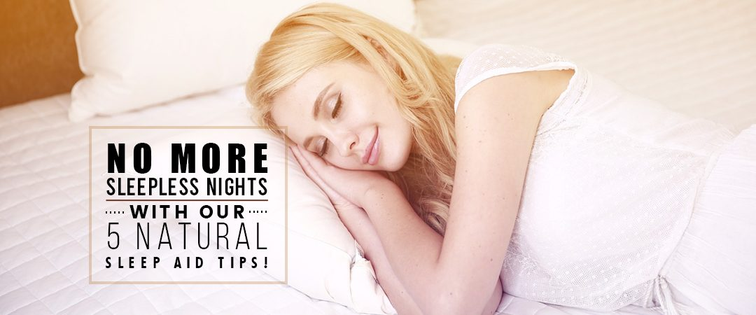 No More Sleepless Nights With Our 5 Natural Sleep Aid Tips!