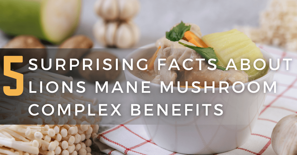 5 Surprising Facts About Lions Mane Mushroom Complex Benefits
