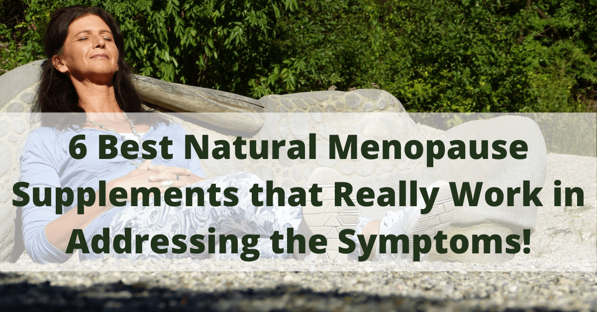 6 Best Natural Menopause Supplements that Really WORK in Addressing the Symptoms!