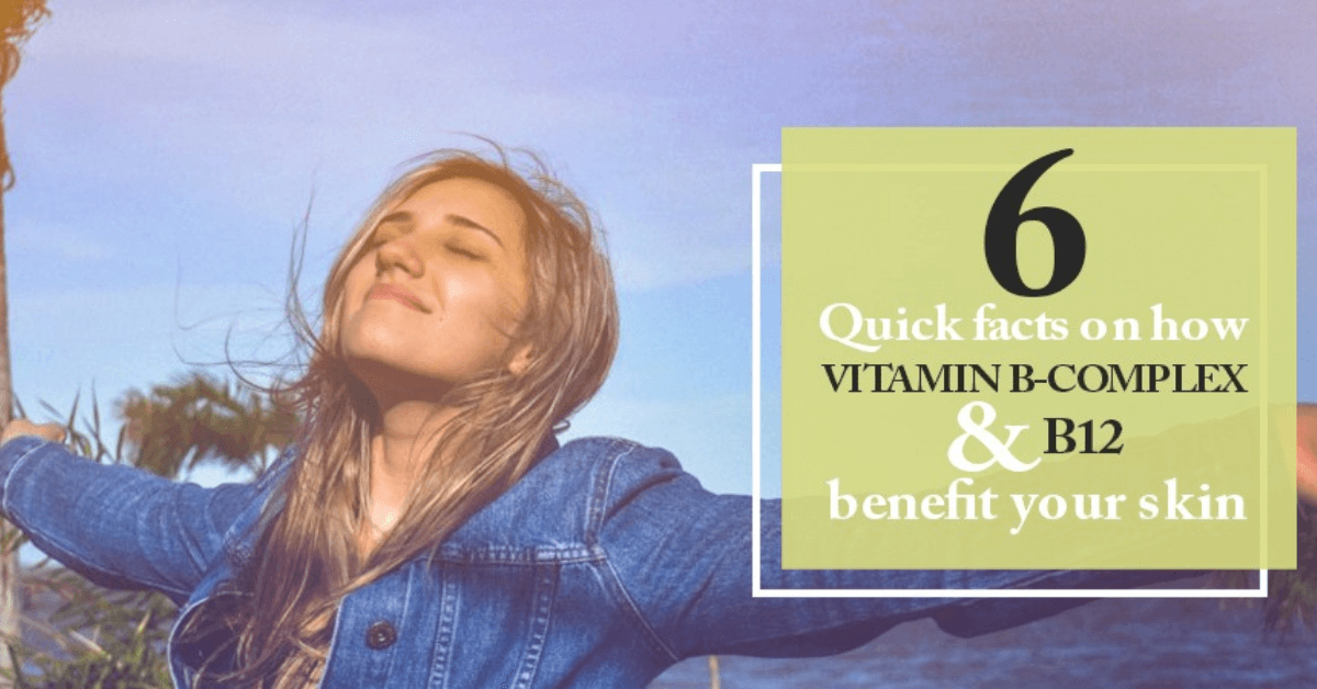 6 Quick Facts On How Vitamin B Complex and B12 Benefit Your Skin