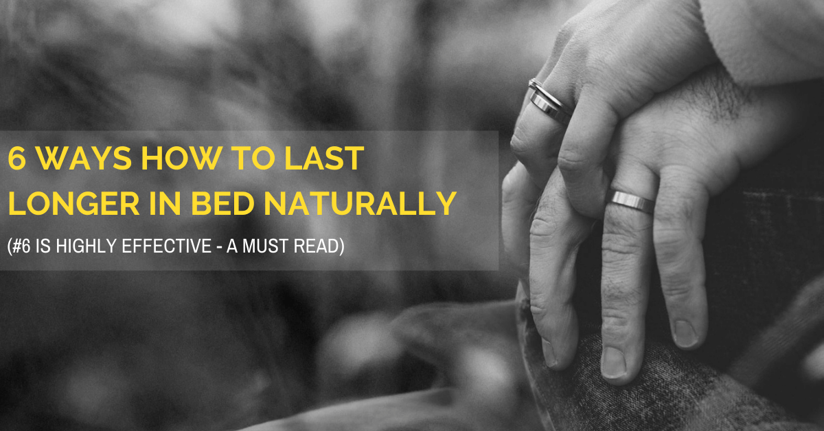 6 Ways How To Last Longer in Bed Naturally: #6 Is Highly Effective – A Must Read