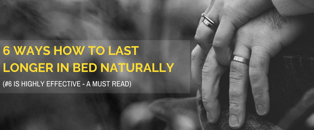 6 Natural Ways How To Last Longer in Bed Naturally: #6 Is A Must-Try and Effective