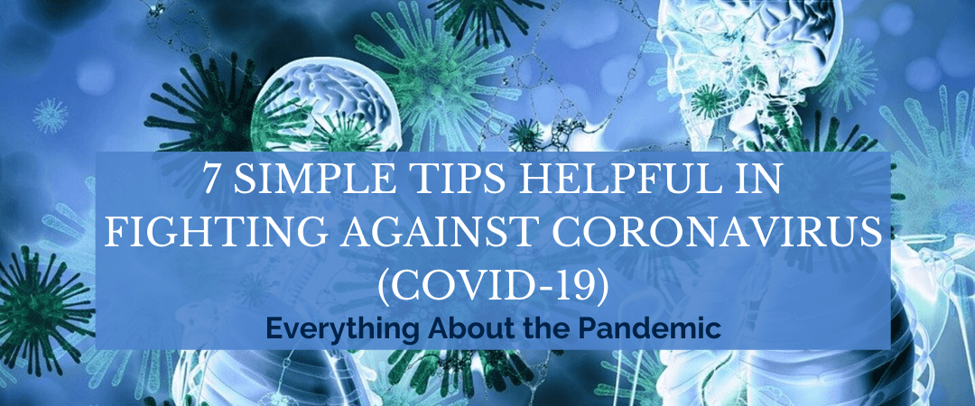 7 Simple Tips Helpful in Fighting Against Coronavirus (COVID-19):  Everything About the Pandemic
