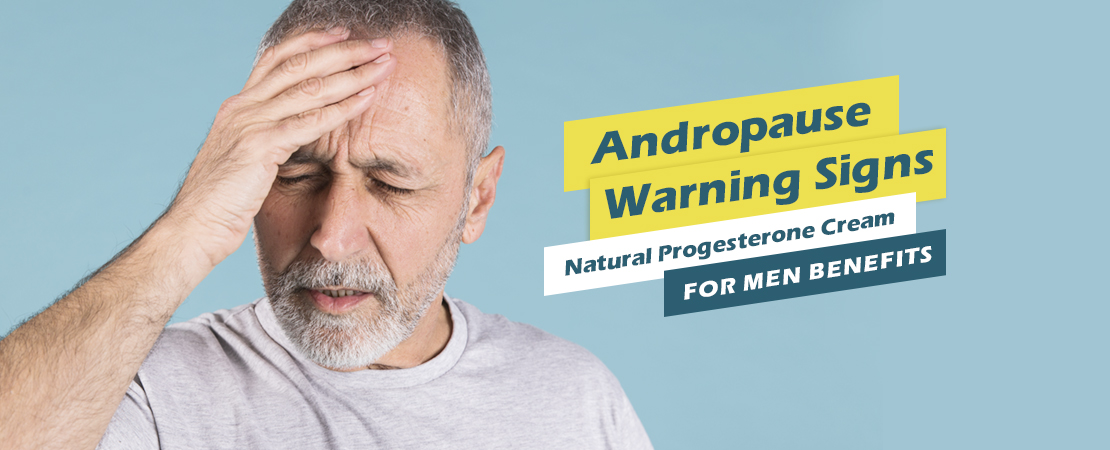 Andropause Warning Signs Natural Progesterone Cream For Men Benefits