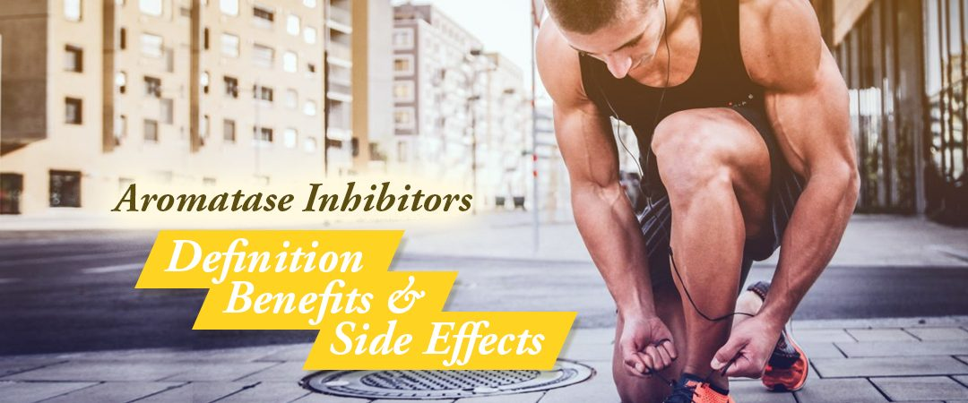 Aromatase Inhibitors: Definition, Benefits and Side Effects