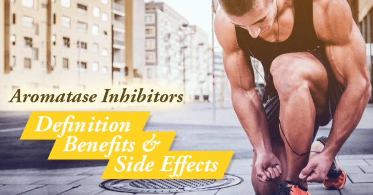 Aromatase Inhibitors Definition, Benefits and Side Effects
