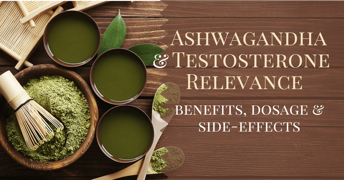 Ashwagandha and Testosterone Relevance: Benefits, Dosage & Side-Effects
