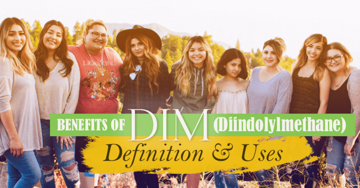 Benefits of DIM (Diindolylmethane) Definition and Uses