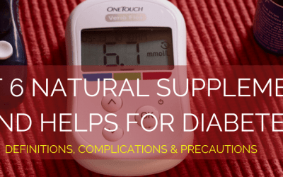 Best 6 Natural Supplements and Helps for Diabetes: Definition, Complications and Precautions