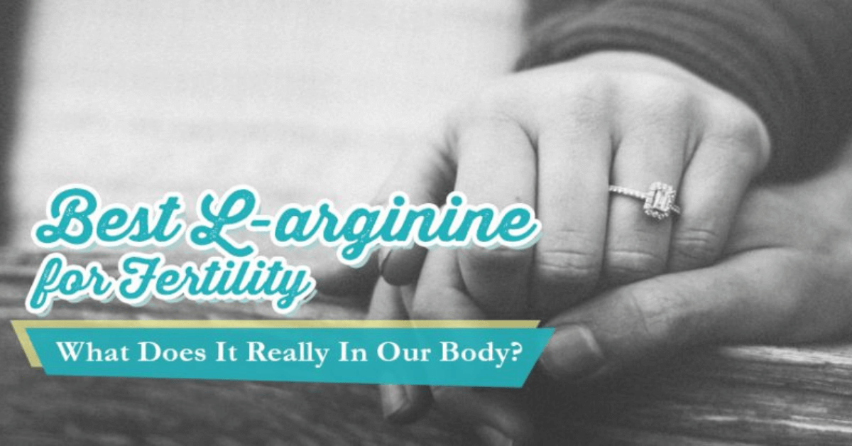 Best L-arginine for Fertility: What Does It Really Do In Our Body?
