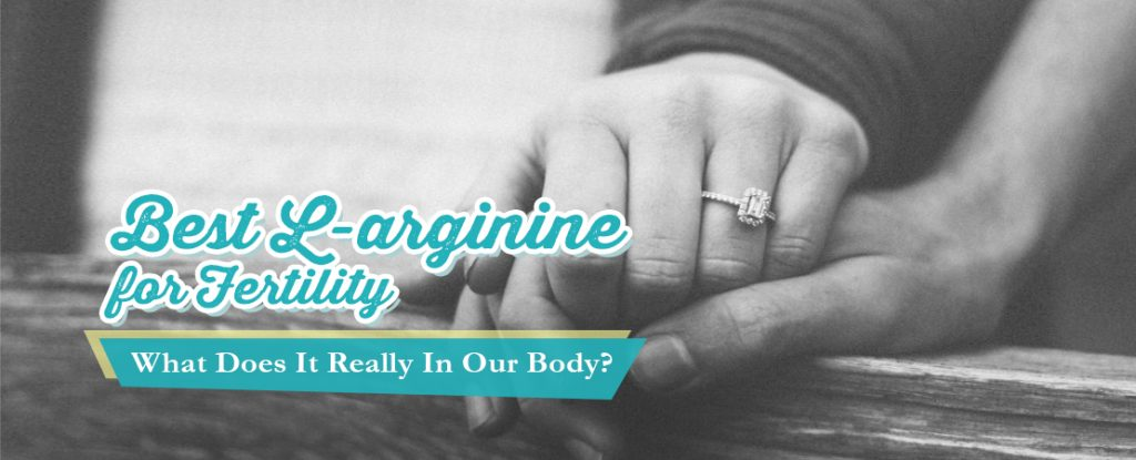 Best L-arginine for Fertility: What Does It Really Do In Our Body? | Whole Family Products