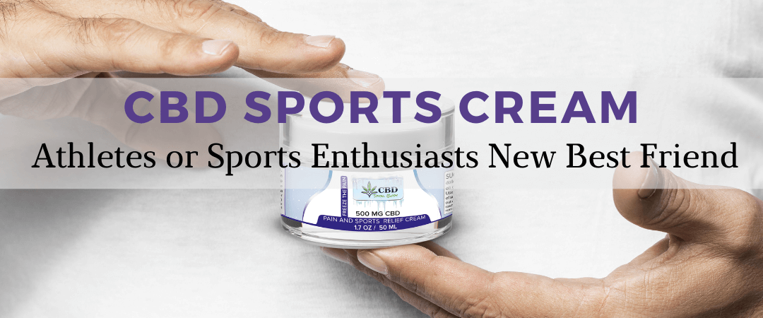 CBD Sports Cream: Athletes or Sports Enthusiasts New Best Friend
