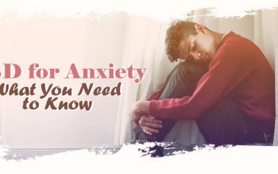 CBD For Anxiety: What You Need to Know