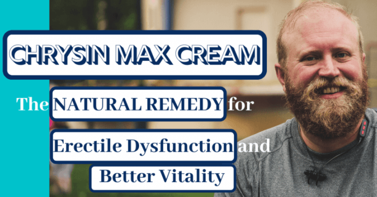 Chrysin Max Cream: The Natural Remedy for Erectile Dysfunction and Better Vitality
