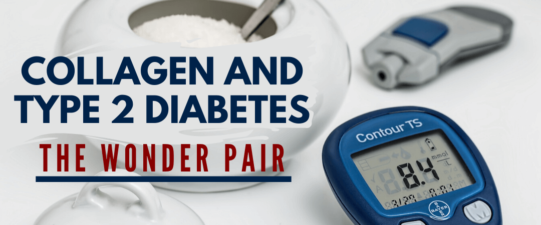Collagen and Type 2 Diabetes – The Wonder Pair