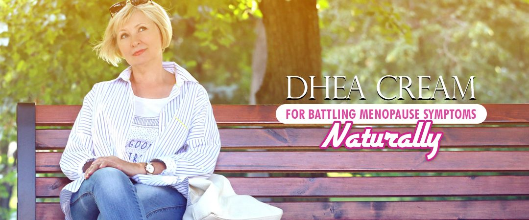 DHEA Cream for Battling Menopause Symptoms Naturally
