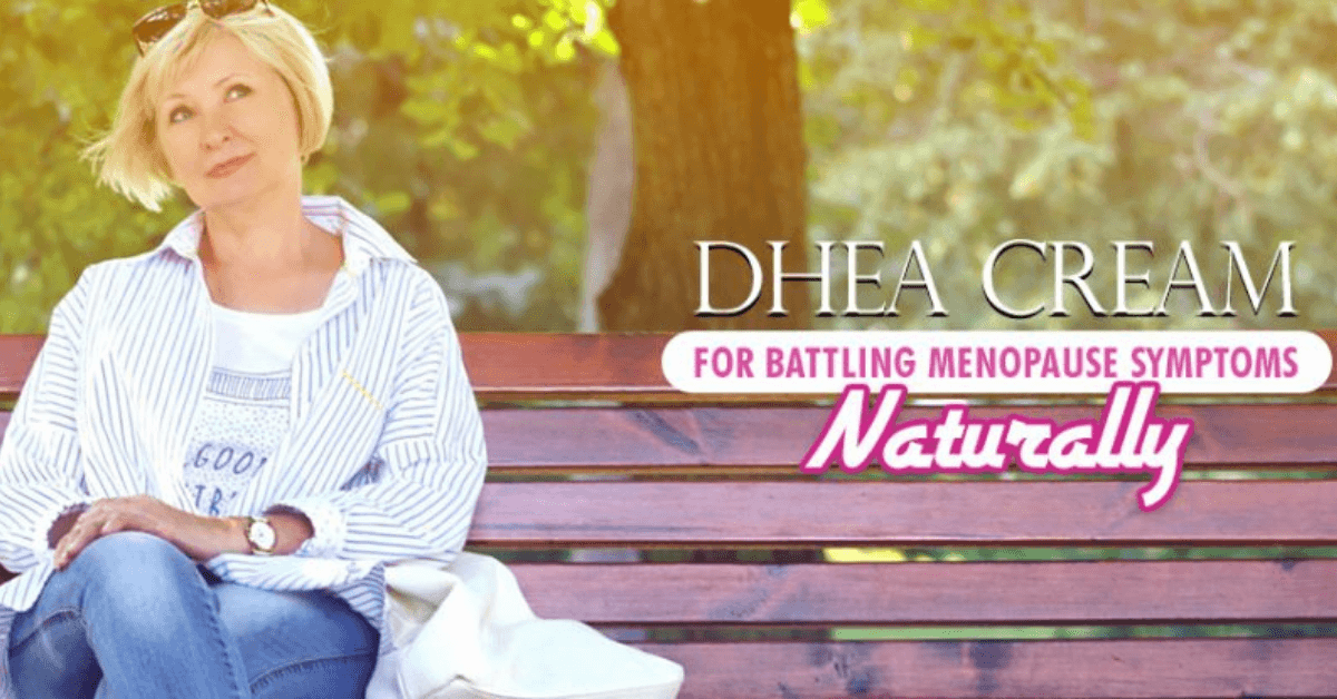 DHEA Cream for Battling Menopause Symptoms Naturally