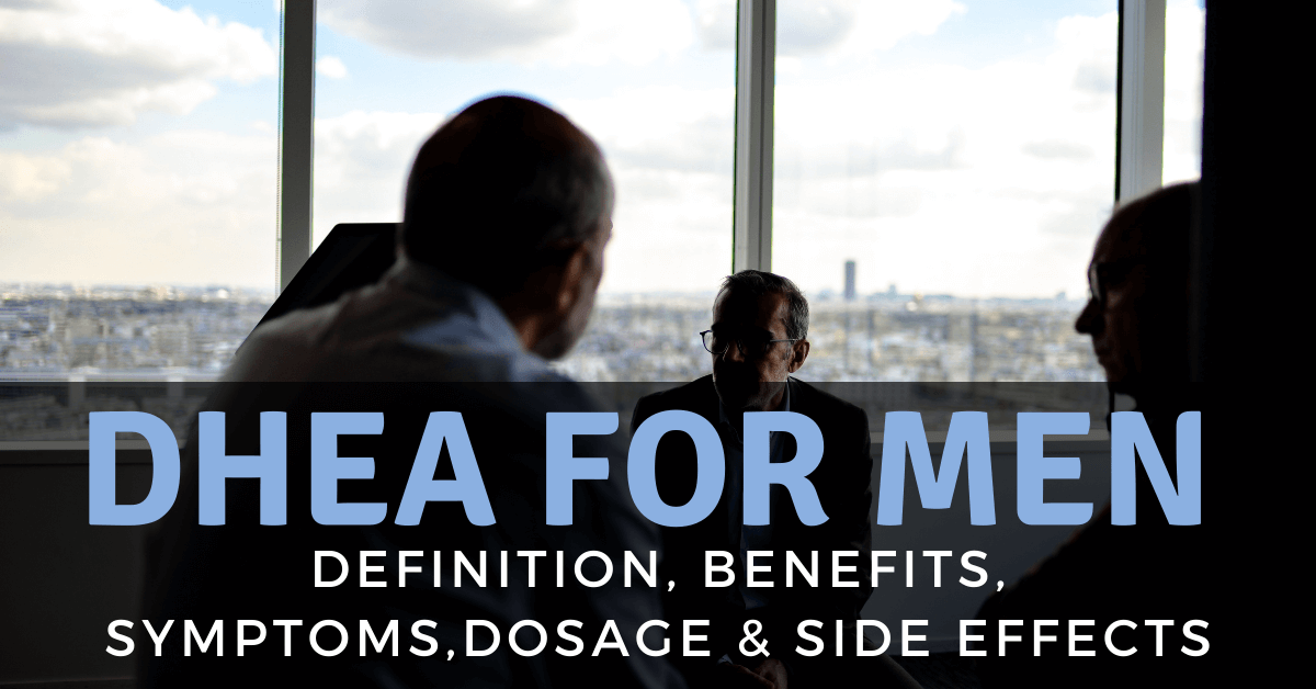 DHEA For Men Definition, Benefits, Symptoms, Dosage and Side Effects 1200x628