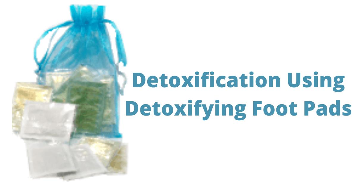 Detoxification Using Detoxifying Foot Pads