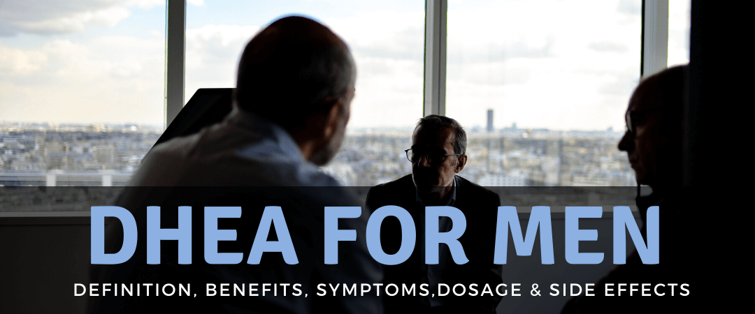 DHEA For Men: Definition, Benefits, Symptoms, Dosage and Side Effects