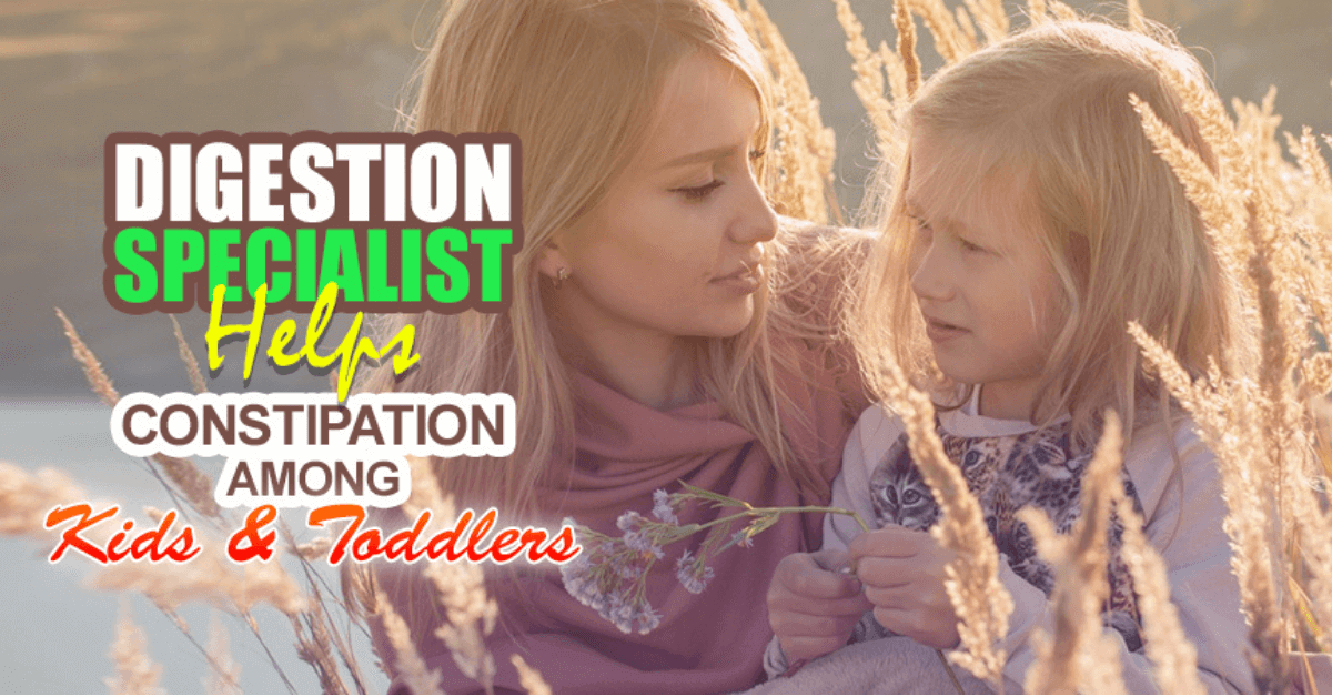 Digestion Specialist Helps Constipation Among Kids and Toddlers