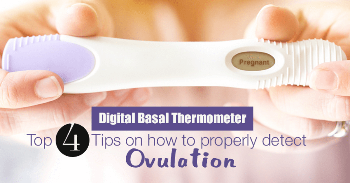 Digital Basal Thermometer: Top 4 Tips on How to Properly Detect Ovulation