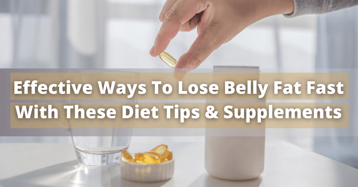 Effective Ways To Lose Belly Fat Fast With These Diet Tips & Supplements
