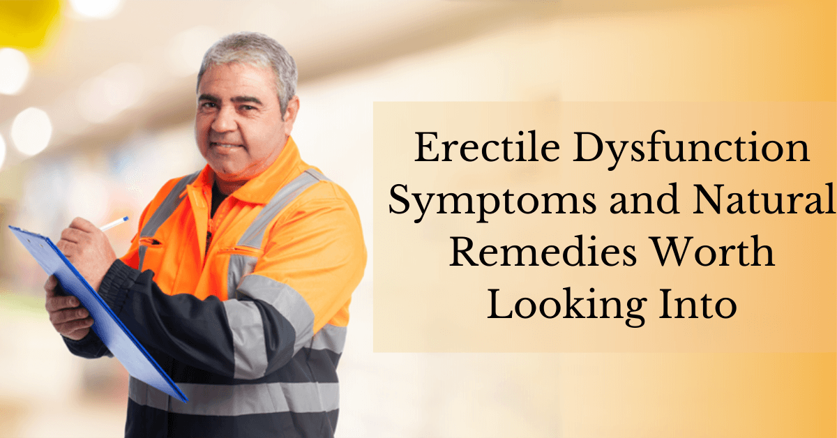 Erectile Dysfunction Symptoms and Natural Remedies Worth Looking Into