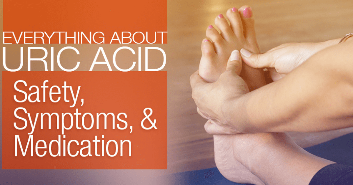 Everything About Uric Acid: Safety, Symptoms & Medication