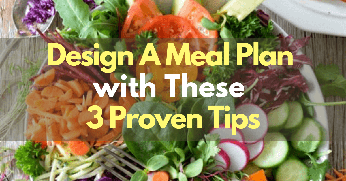 Fat Loss Diets: Design A Meal Plan with These 3 Proven Tips