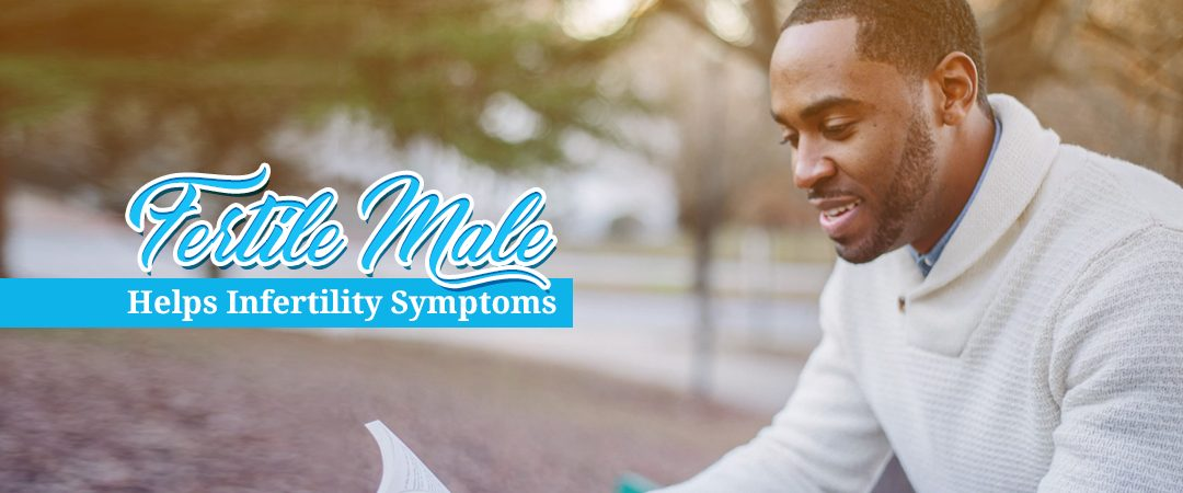 Fertile Male Helps Infertility Symptoms