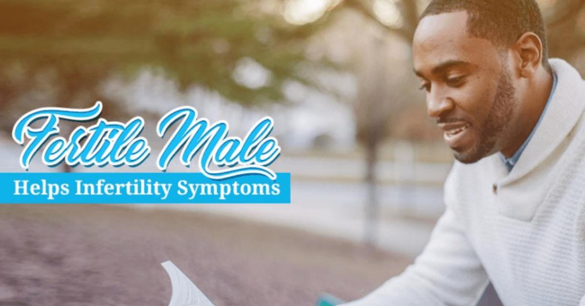 Fertile Male Helps Infertility Symptoms
