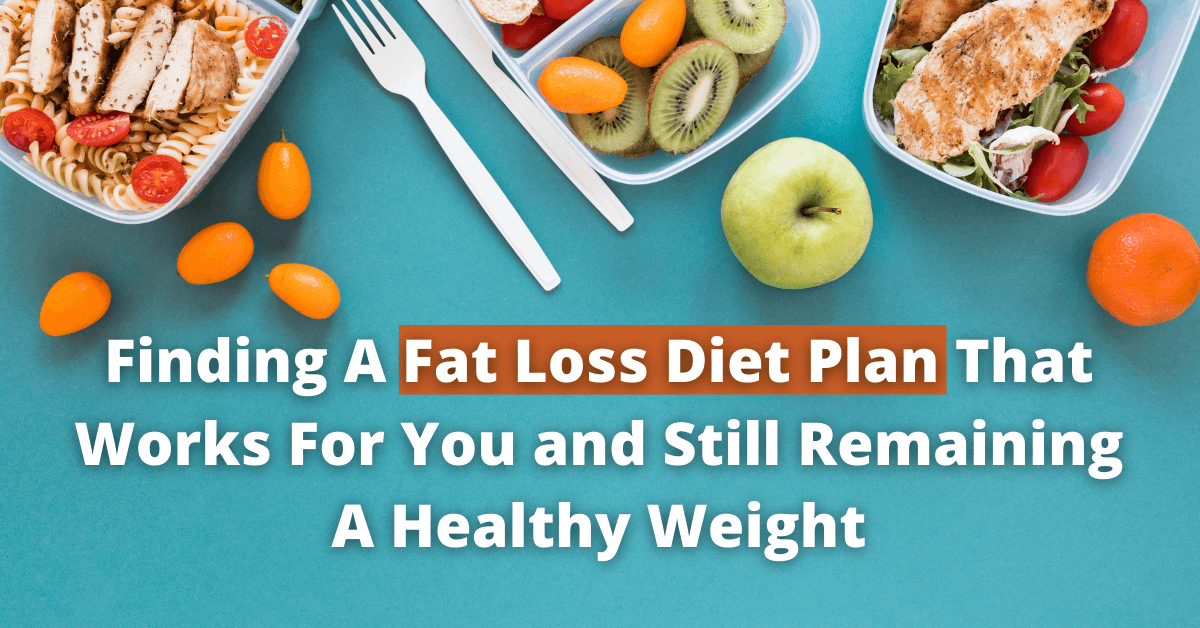 Finding A Fat Loss Diet Plan That Works For You and Still Remaining A Healthy Weight 1200x628
