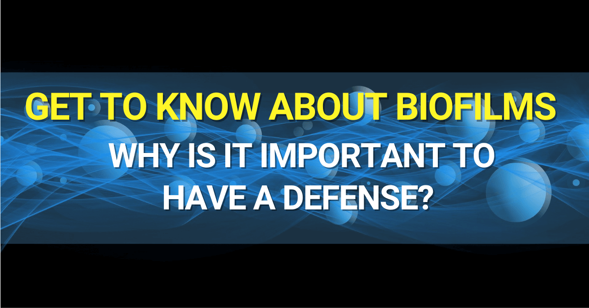 Get To Know About Biofilm And Why Is It Important To Have A Defense?