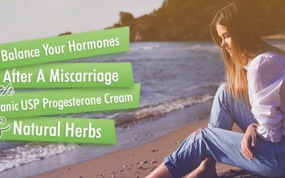 Help Balance Your Hormones After A Miscarriage With Organic USP Progesterone Cream and Natural Herbs
