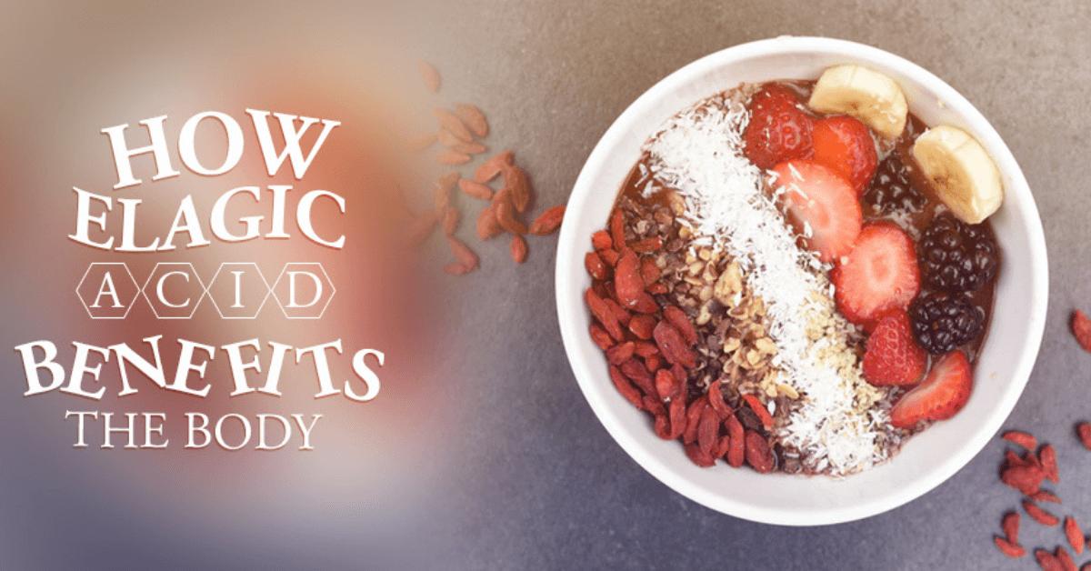 How Ellagic Acid Benefits The Body