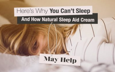 Here's Why You Can't Sleep And How Natural Sleep Aid Cream May Help