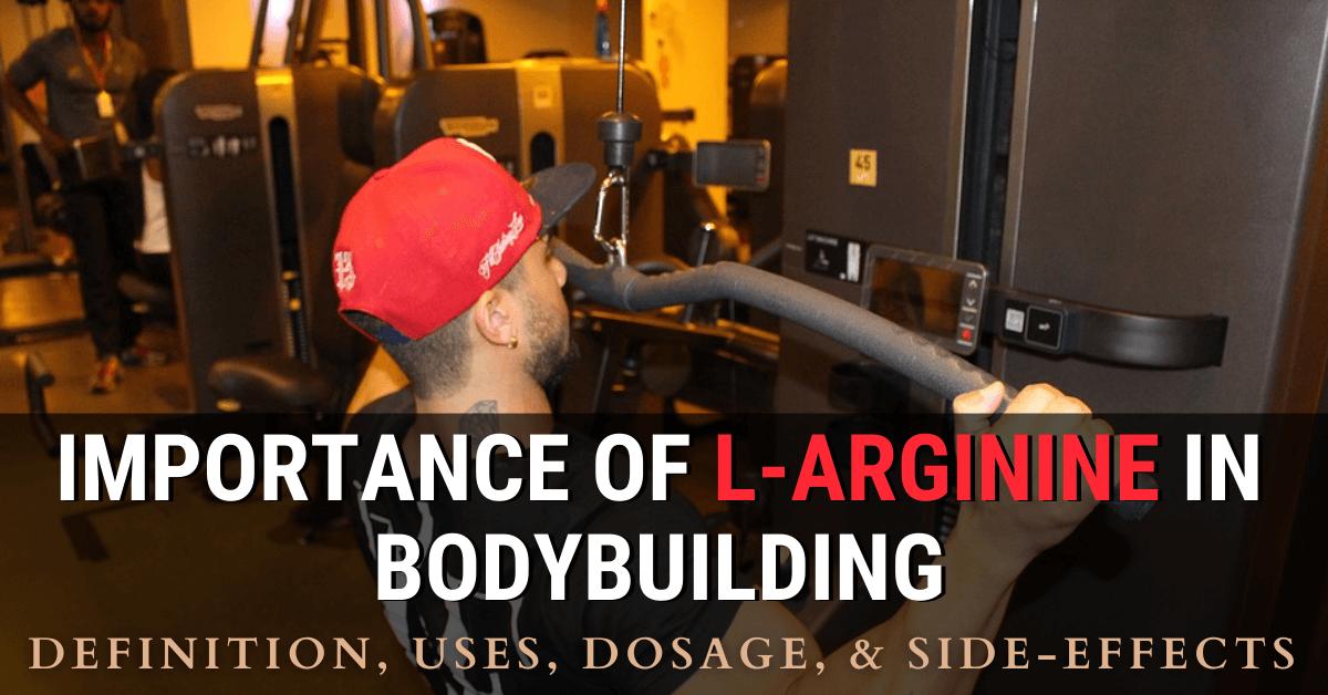 Importance of L-Arginine in Bodybuilding: Definition, Uses, Dosage, & Side-effects