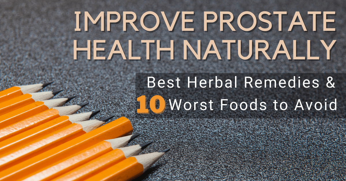 Improve Prostate Health Naturally Best Herbal Remedies & 10 Worst Food To Avoid