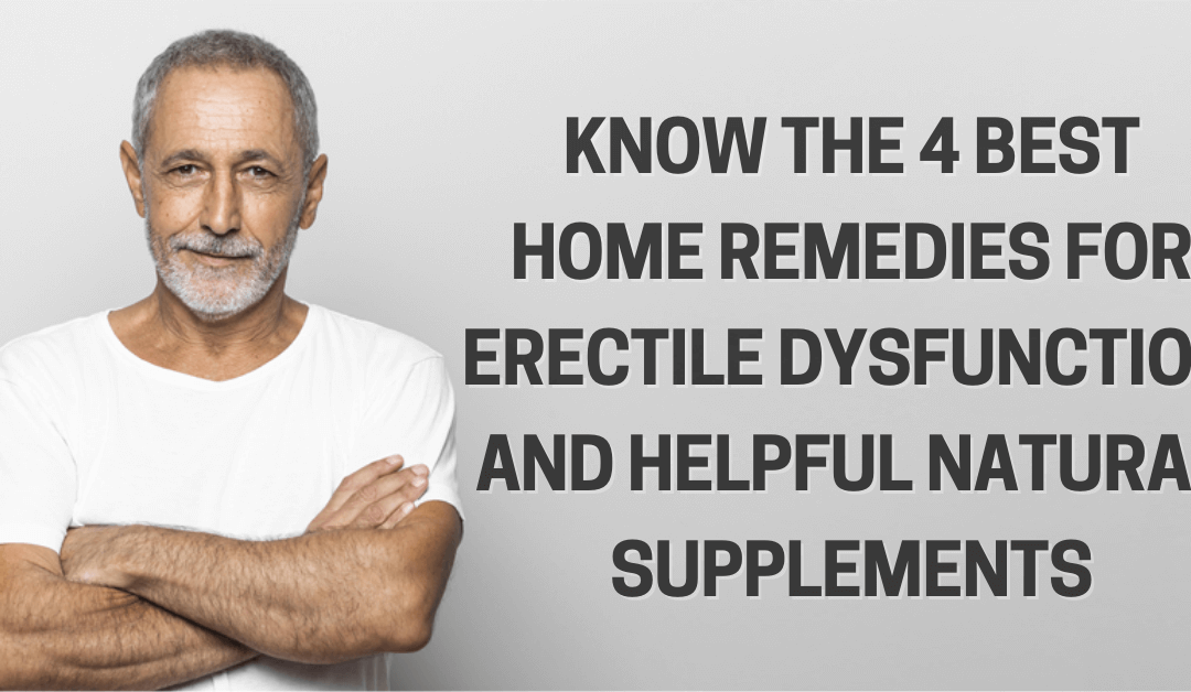 Know the 4 Best Home Remedies for Erectile Dysfunction and Helpful Natural Supplements