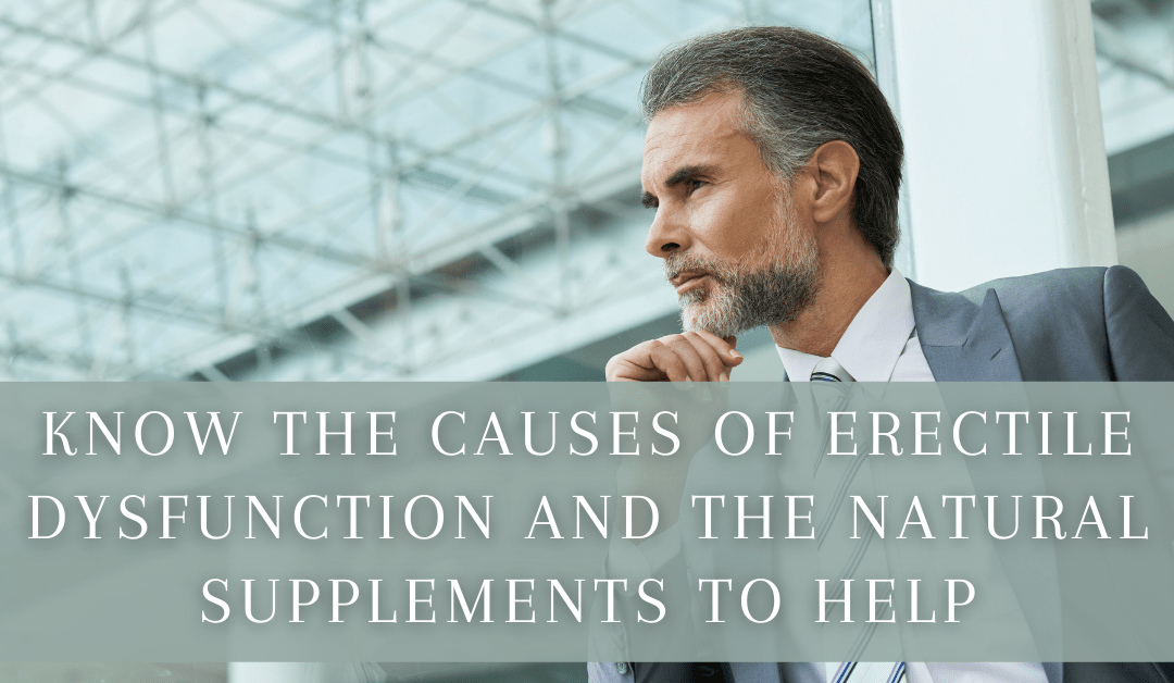 Know the Causes of Erectile Dysfunction and The Natural Supplements to Help