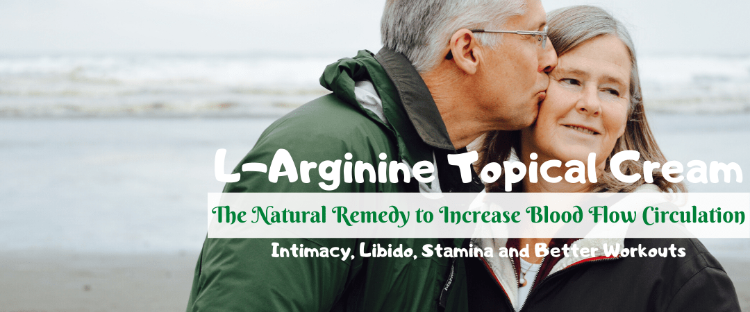 L-Arginine Topical Cream: The Natural Remedy to Increase Blood Flow Circulation, Intimacy, Libido, Stamina and Better Workouts