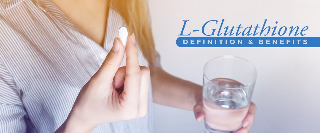 L-Glutathione: Definition and Benefits