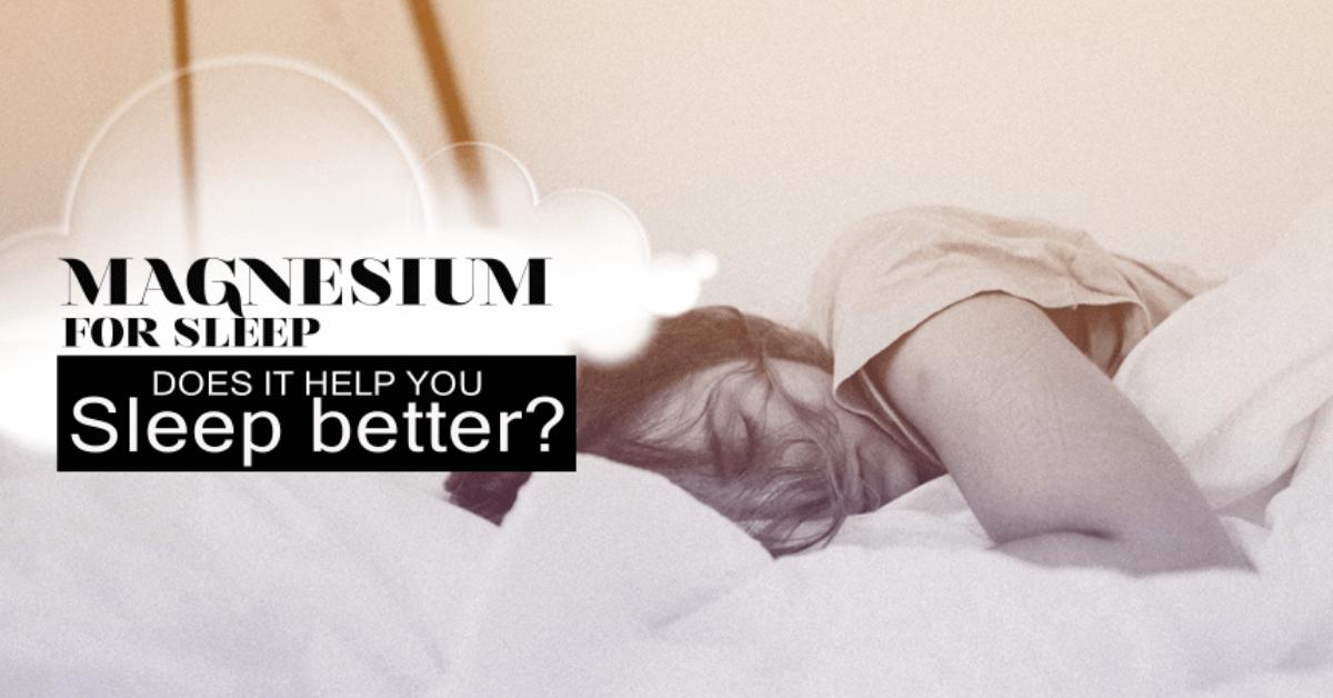 Magnesium For Sleep Does It Help You Sleep Better