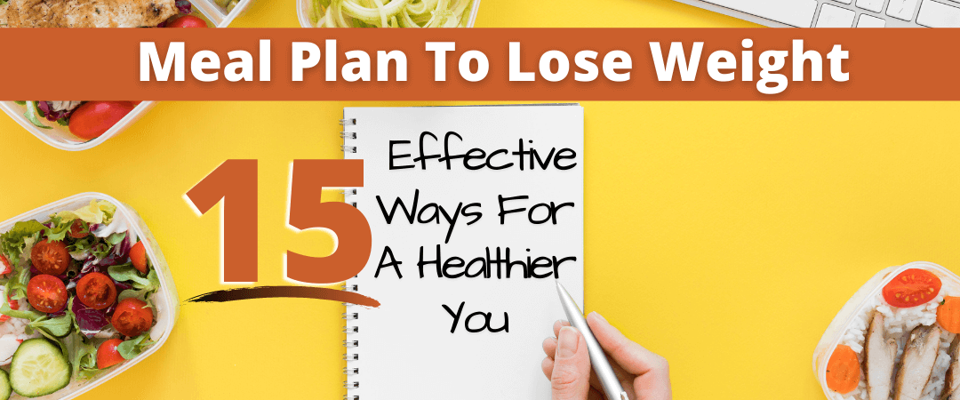 Meal Plan To Lose Weight: 15 Effective Ways For A Healthier You